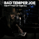 Bad Temper Joe - The Maddest
