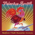 Felonius Smith - Before That Rooster Crows