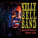 Kelly Bell Band - Should Have Been